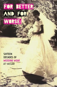 "a yellowed image of 1954 bride MaryLee Hartzell, with overlaid text ""For Better and For Worse: Sixteen Decades of Wedding Wear at Vassar"""